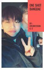 One Shot 😍 BangDae by hyejin123jung