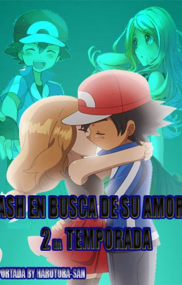 Ash en Busca De Su Amor 2da Temporada