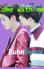 Come with me [FANFIC *KuhnGyeol*] by Suna9912