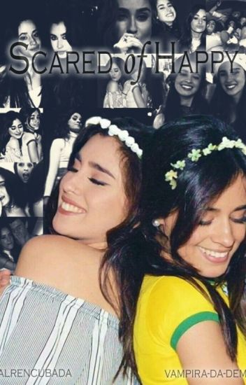 Scared Of Happy (Camren)