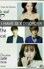 I Have Sex Disorder  by unknown_This