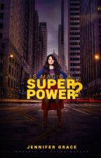 Is Magic a Superpower? #Wattys2017 by jenny_the_writer