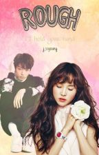 [COMPLETED] Rough [BTSXGFRIEND FANFICTION]  by j_ssyoung