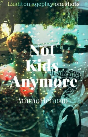 Not Kids Anymore (Lashton Ageplay Oneshots)