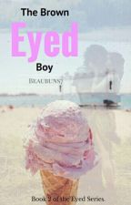 The Brown Eyed Boy: Book 2 Of The Eyed Series by Beaubuns7