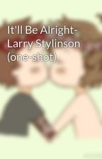 It'll Be Alright- Larry Stylinson (one-shot) by eatreadwritesleep