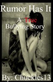 Rumor has it. A True Bullying Story by LiveWhileYourYoung