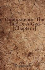 Omnipotence: The Tale Of A God [Chapter 1] by Chiepai666