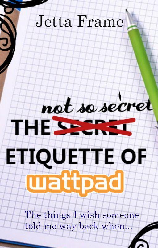 The Not-So-Secret Etiquette of Wattpad by JettaFrame
