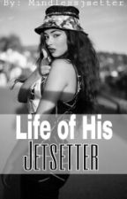 Life Of His Jetsetter ♥ by MindlessJsetter