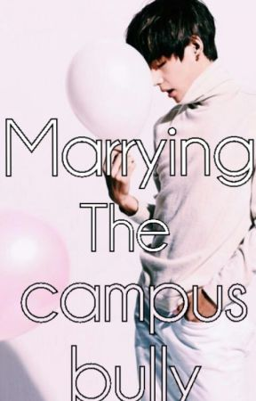 Marrying the campus bully by Ms_Patatas