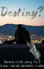 Destiny? by TryatnaFatmaSari23
