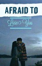 Afraid To Lose You by Kazyleon