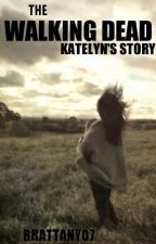 The Walking Dead: Katelyn's Story by brattany07