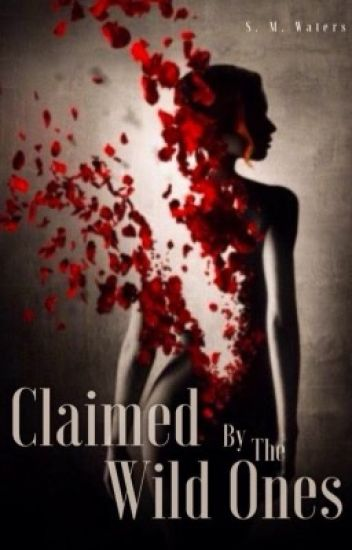 Claimed by the Wild Ones (Enraptured Series: Volume One) UNDER MAJOR EDITING!