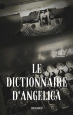 Le dictionnaire d'angelica (TERMINÉ) by 16manon11