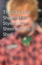 The City (Hed Shyles [Harry Styles + Ed Sheeran] One Shot) by 69kindsoflarry