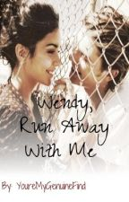 Wendy, Run Away With Me by YoureMyGenuineFind