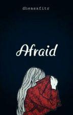 Afraid by dheasafitr
