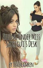 Hidding Under Miss Jauregui's Desk (Camren) by 1000camren
