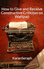 How to Give and Receive Constructive Criticism on Wattpad by KaranSeraph