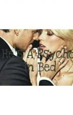 He Is A Psycho In Bed (Completed) by UNSCRUPULOUSNESS