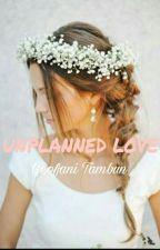 UNPLANNED LOVE by Geofani21