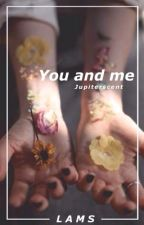 You and me ; lams by jupiterscent