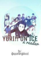 Yuri!!! on Ice x Reader by sparklingblood