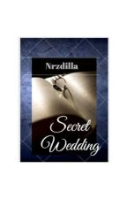 Secret Wedding [COMPLETED & REVISED] by nrzdilla