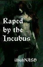 Raped By The Incubus(One-Shot Story) by ilhubNASH