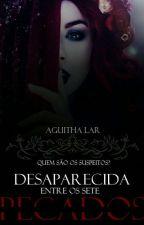 Desaparecida entre os Sete Pecados by aguithaLAR