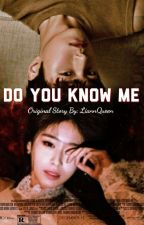 Do You Know Me by SunShine_Queen