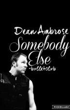 Somebody Else | Dean Ambrose by bxlletclxb