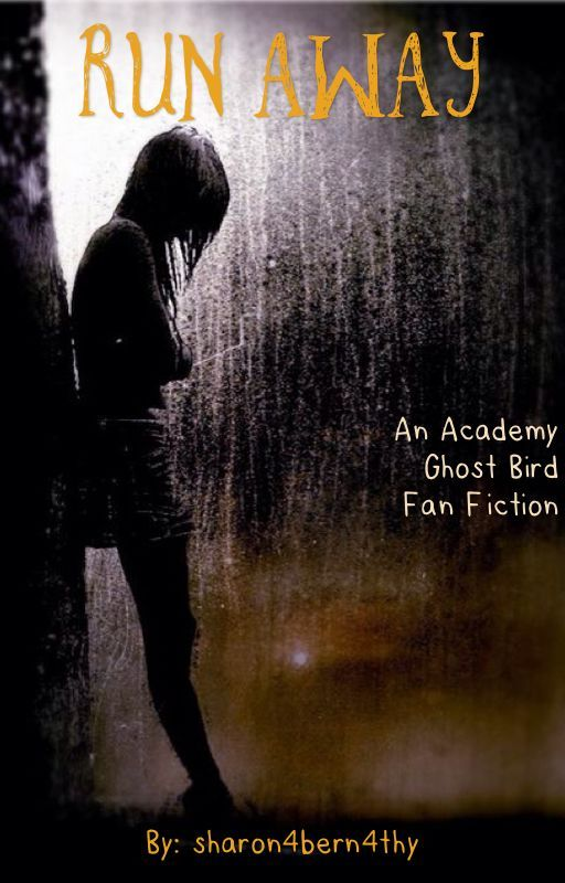 Run Away (An Academy Ghost Bird Fan-Fiction) by sharon4bern4thy