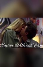 Never Without You by Clara02Nani