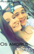 Os Amores Impossíveis  by Lulu-emilly
