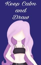 Keep Calm and draw! by aleximi12