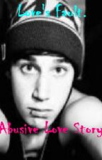 Love's Fault.  Luke Brooks Abusive Love Story. by xXEleanorXx