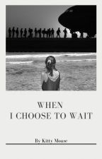 When I Choose to Wait by urimaginary