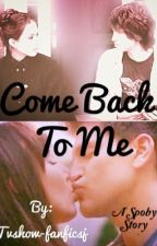 Come back to me Book 2 ((Sequal to Everything happens for a reason)) by pllfanfiction1