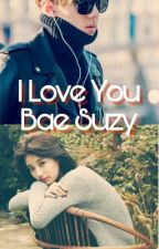 I Love You Bae Suzy by Oh_sooji