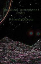 [Brouillon] De prophétie à réalité. by PrimordialDiDraco