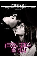¡Esa chica Es Mía! |Completa| by FabiolaGz12