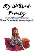 My Wattpad Family  by NerdsOnNeptune3813