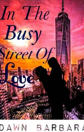 In The Busy Street Of Love by dawn_barbara