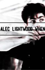 Alec Lightwood When ← by wckdswolf