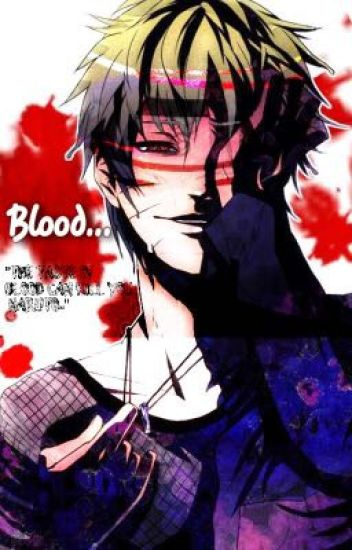 Blood(Dark Naruto Fanfic) - wake me up - Wattpad