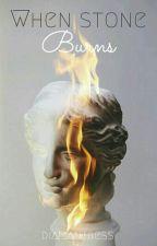| When Stone Burns | by Diamantress