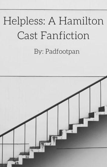 Helpless: A Hamilton Cast Fanficton